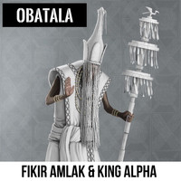 Fikir Amlak and King Alpha - Obatala
