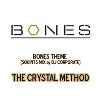 "The Crystal Method - Bones Theme (From ""Bones""/Squints Mix by DJ Corporate)"