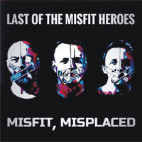 Last of the Misfit Heroes - Misfit, Misplaced