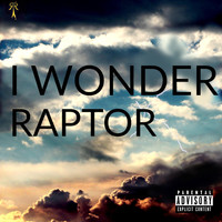 Raptor - I Wonder (Explicit)