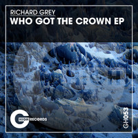 Richard Grey - Who Got the Crown EP