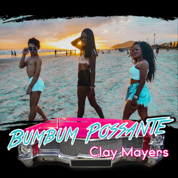 Clay Mayers - Bumbum Possante (Explicit)