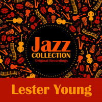 Lester Young - Jazz Collection (Original Recordings)