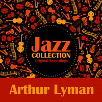 Arthur Lyman - Jazz Collection (Original Recordings)
