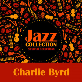 Charlie Byrd - Jazz Collection (Original Recordings)