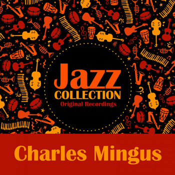 Charles Mingus - Jazz Collection (Original Recordings)