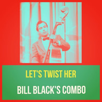 Bill Black's Combo - Let's Twist Her