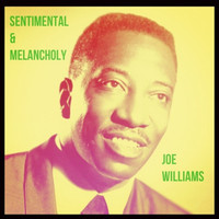 Joe Williams - Sentimental & Melancholy