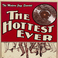 The Modern Jazz Quartet - The Hottest Ever