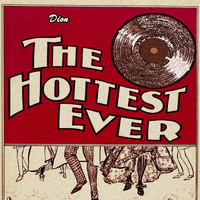 Dion - The Hottest Ever