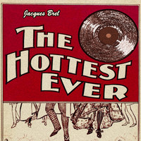 Jacques Brel - The Hottest Ever