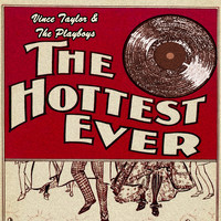 Vince Taylor & The Playboys - The Hottest Ever