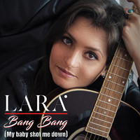 Lara - Bang Bang (My Baby Shot Me Down)