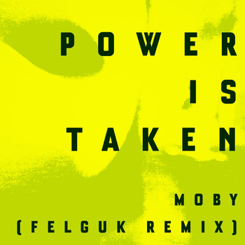Moby - Power Is Taken (Felguk Remix)