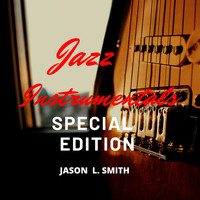 Jason L.  Smith - Jazz Instrumentals (Special Edition)