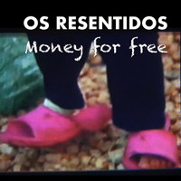 Os Resentidos - Money for Free