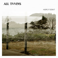 All Tvvins - Hope It Don't