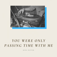 King Oliver - You Were Only Passing Time With Me (Explicit)