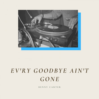 Benny Carter - Ev'ry Goodbye Ain't Gone (Explicit)