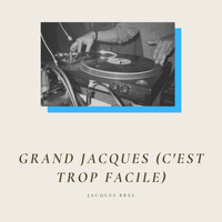 Jacques Brel - Grand Jacques (C'est trop facile) (Explicit)