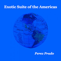 Perez Prado - Exotic Suite of the Americas