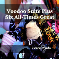 Perez Prado - Voodoo Suite Plus Six All-Time Greats