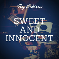 Roy Orbison - Sweet and Innocent