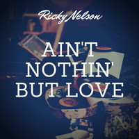 Ricky Nelson - Ain't Nothin' But Love
