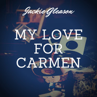 Jackie Gleason - My Love for Carmen