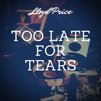 Lloyd Price - Too Late for Tears