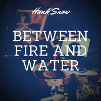Hank Snow - Between Fire and Water