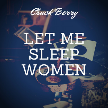 Chuck Berry - Let Me Sleep Women