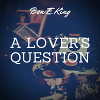 Ben E. King - A Lover's Question
