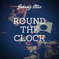 Johnny Otis - Round the Clock