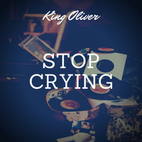 King Oliver - Stop Crying