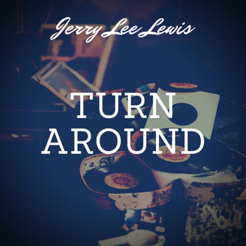 Jerry Lee Lewis - Turn Around