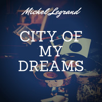 Michel Legrand - City of My Dreams