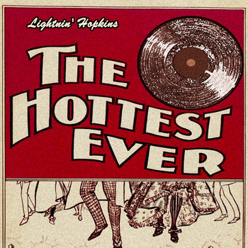Lightnin' Hopkins - The Hottest Ever