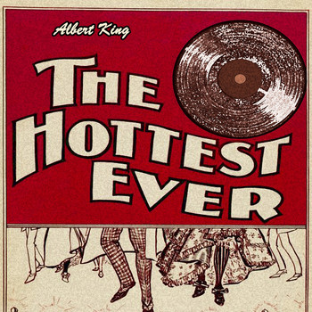 Albert King - The Hottest Ever