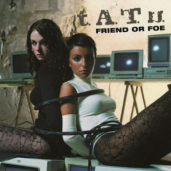 t.A.T.u. - Friend Or Foe