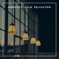 Relaxing Chill Out Music - Ambience. Calm. Relaxation.
