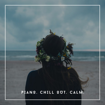 Relaxing Chill Out Music - Piano. Chill Out. Calm.