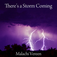 Malachi Vereen / - There's a Storm Coming