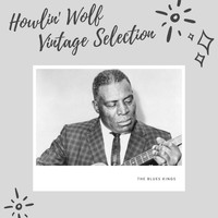 Howlin' Wolf - Howlin' Wolf Vintage Selection