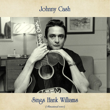 Johnny Cash - Sings Hank Williams (Remastered 2020)