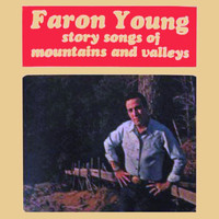 Faron Young - Story Songs Of Mountains And Valleys