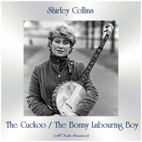 Shirley Collins - The Cuckoo / The Bonny Labouring Boy (All Tracks Remastered)