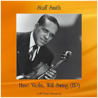 Stuff Smith - Have Violin, Will Swing (Ep) (All Tracks Remastered)