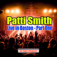Patti Smith - Live in Boston - Part One (Live)