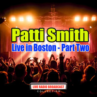 Patti Smith - Live in Boston - Part Two (Live)
